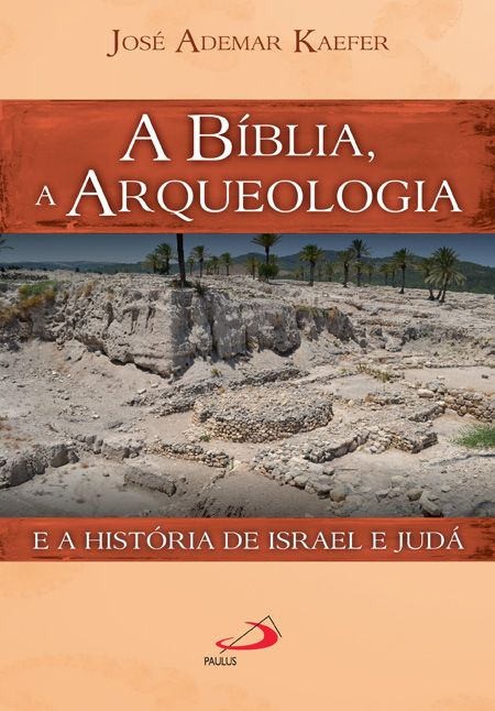 KAEFER, J. A. A Bíblia, a arqueologia e a história de Israel e Judá