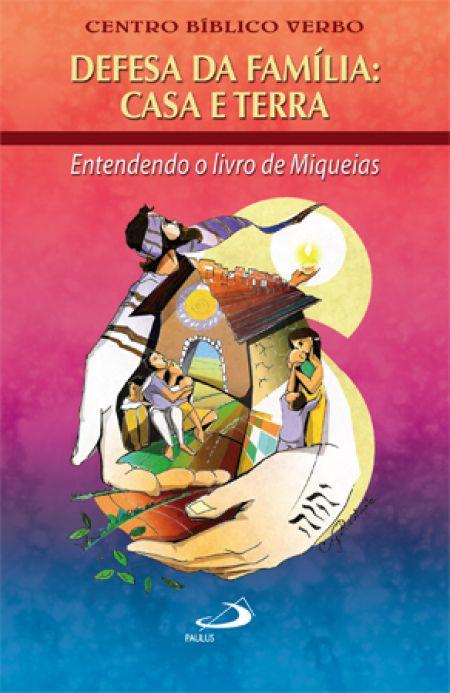 Defesa da família: casa e terra - entendendo o livro de Miqueias