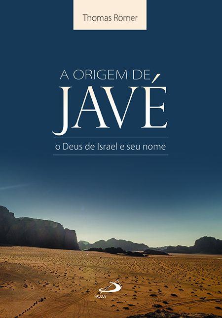 Thomas Römer, A origem de Javé: o Deus de Israel e seu nome