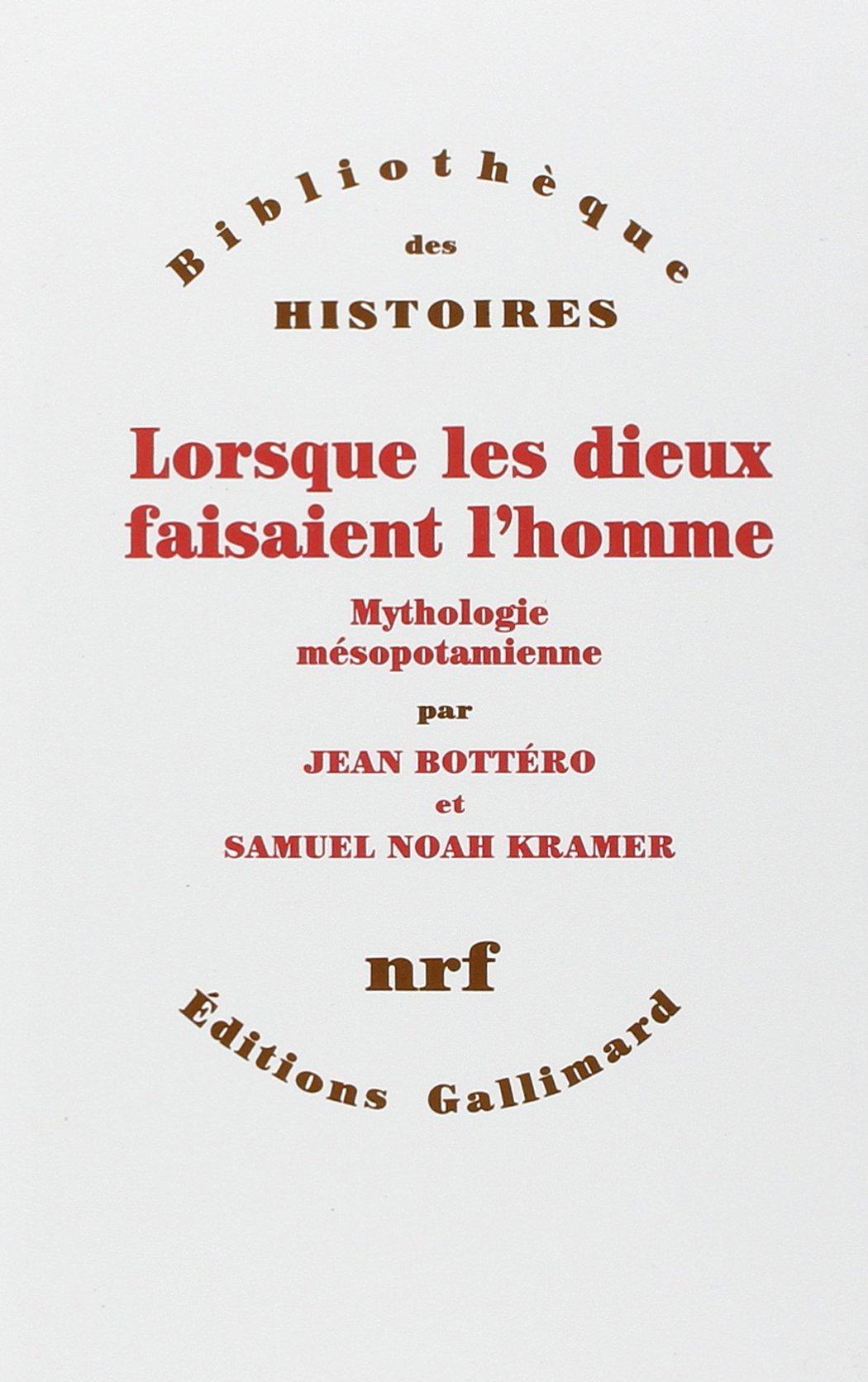 BOTTÉRO, J. ; KRAMER, S. N. Lorsque les dieux faisaient l'homme: Mythologie Mésopotamienne. Paris: Gallimard, 1993, 755 p.