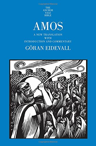 EIDEVALL, G. Amos: A New Translation with Introduction and Commentary. New Haven, CT: Yale University Press, 2017, 312 p.