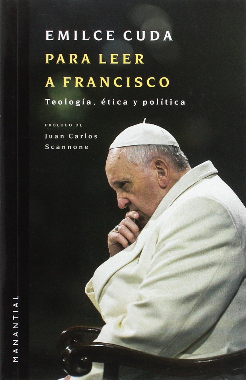 CULDA, E. Para leer a Francisco. Buenos Aires: Manantial, 2016