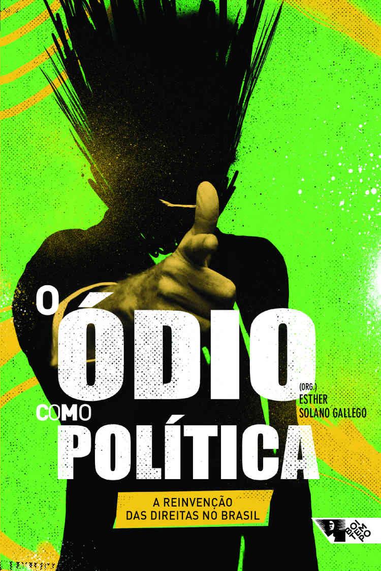 GALLEGO, E. S. (org.) O ódio como política: a reinvenção das direitas no Brasil. São Paulo: Boitempo, 2018, 128 p.