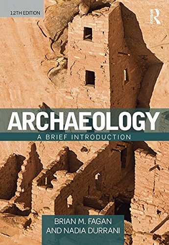 FAGAN, B. M. ; DURRANI, N. Archaeology: A Brief Introduction. 12. ed. Abingdon: Routledge, 2016, 424 p.