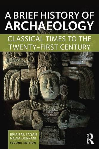 FAGAN, B. M. ; DURRANI, N. A Brief History of Archaeology: Classical Times to the Twenty-First Century. 2. ed. Abingdon: Routledge, 2016, 302 p.