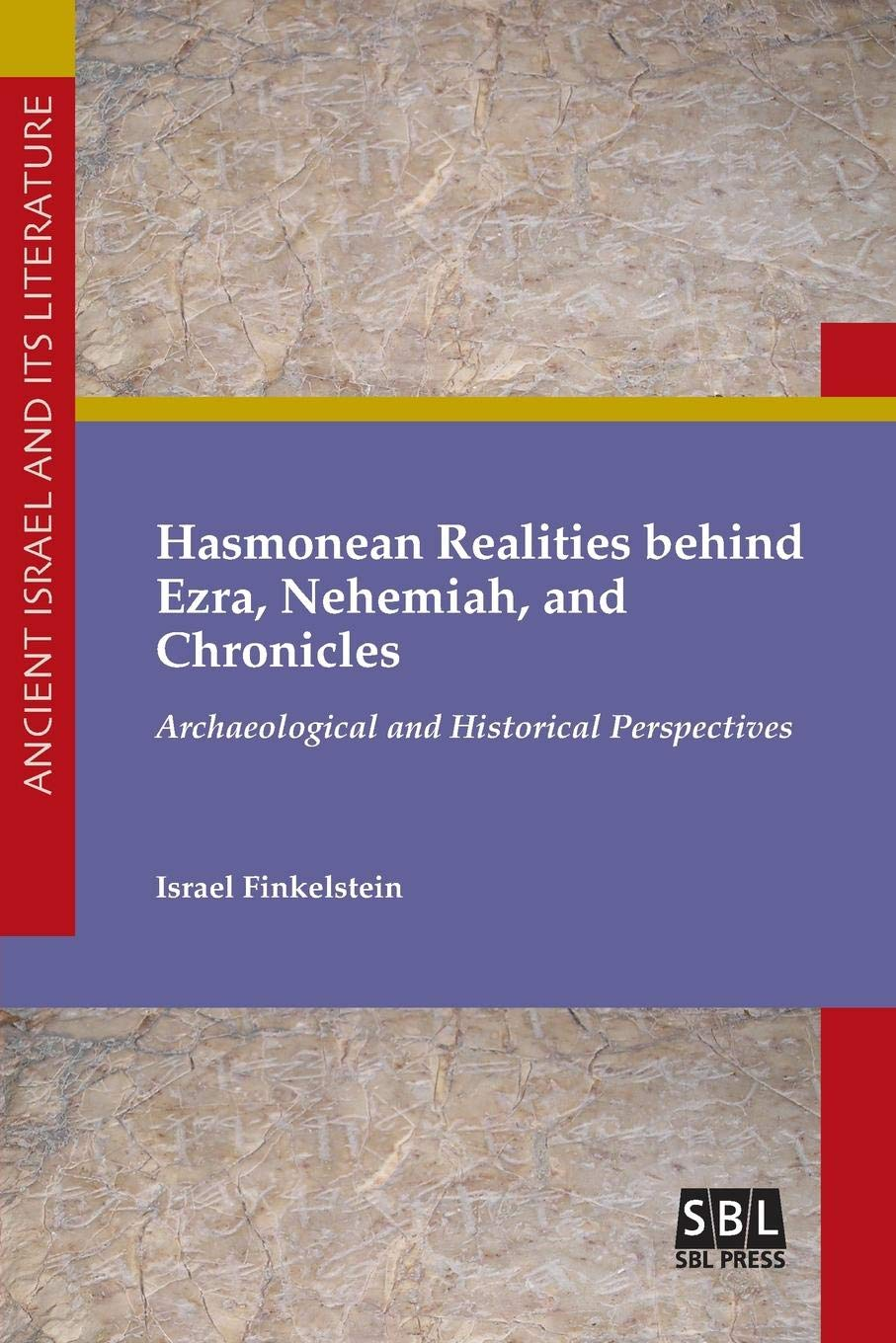 FINKELSTEIN, I. Hasmonean Realities behind Ezra, Nehemiah, and Chronicles: Archaeological and Historical Perspectives. Atlanta: SBL Press, 2018, 222 p.