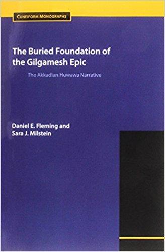 FLEMING, D. E. ; MILSTEIN, S. J. The Buried Foundation of the Gilgamesh Epic: The Akkadian Huwawa Narrative. Atlanta: SBL Press, 2014, XX + 227 p.