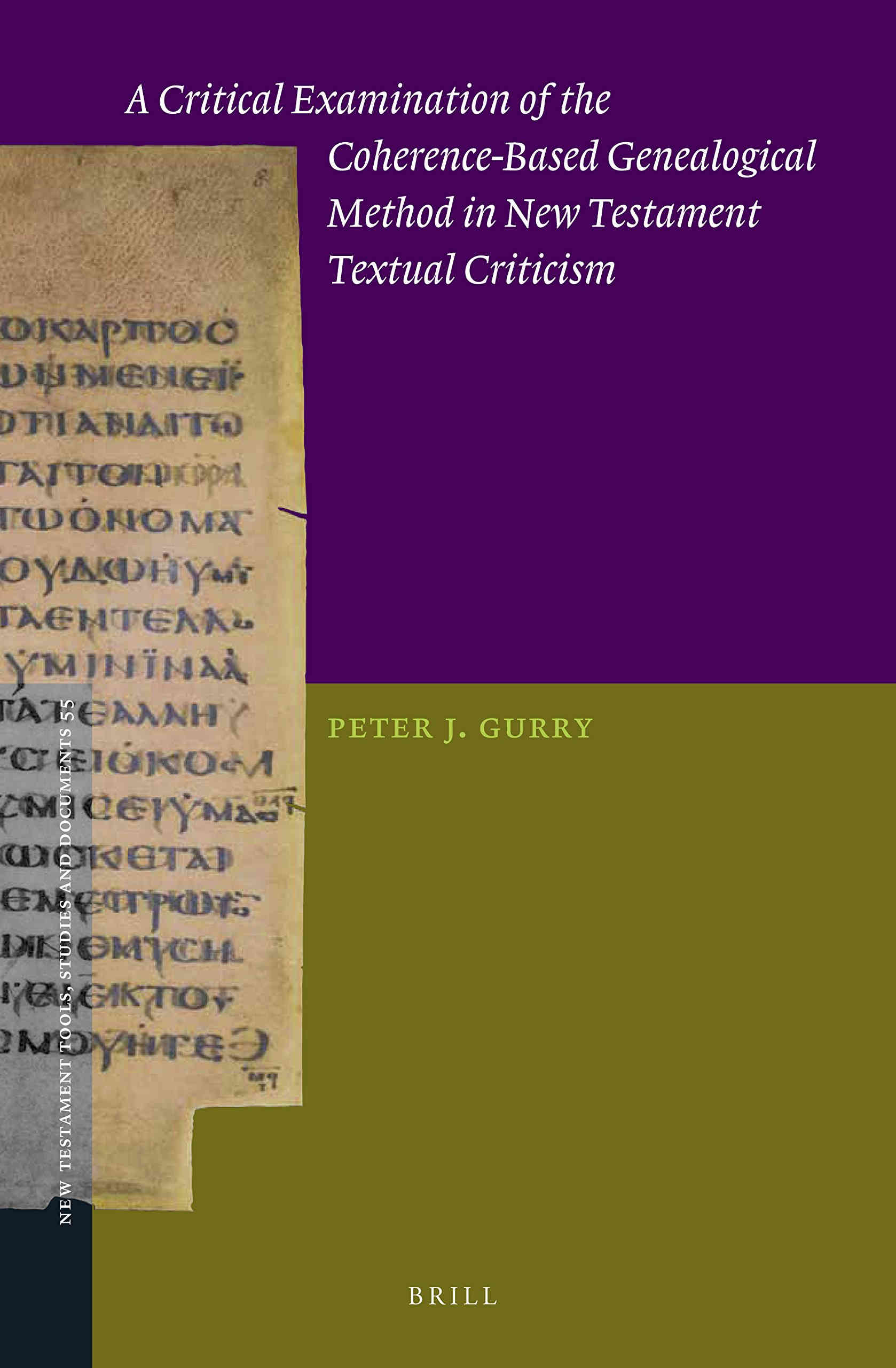 GURRY, P. J. A Critical Examination of the Coherence-Based Genealogical Method in New Testament Textual Criticism. Leiden: Brill, 2017, 254 p.