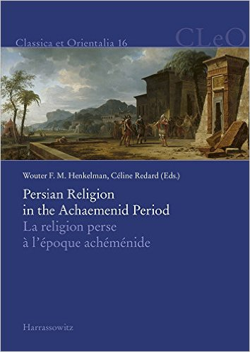 HENKELMAN, W. F.; REDARD, C. (eds.) Persian Religion in the Achaemenid Period / La Religion Perse A L'Epoque Achemenide. Wiesbaden: Harrassowitz, 2017, 576 p.