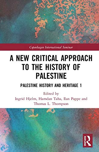 HJELM, I. ; TAHA, H. ; PAPPE, I. ; THOMPSON, T. L. (eds.) A New Critical Approach to the History of Palestine: Palestine History and Heritage Project 1. Abingdon: Routledge, 2019
