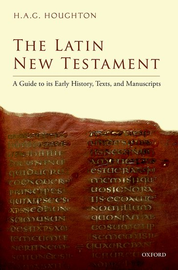 HOUGHTON, H. A. G. The Latin New Testament: A Guide to its Early History, Texts, and Manuscripts. Oxford: Oxford University Press, 2016, 400 p.