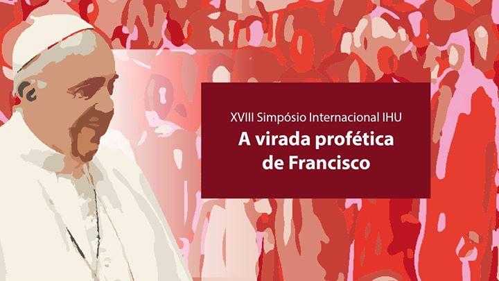 XVIII Simpósio Internacional IHU. A virada profética de Francisco. Possibilidades e limites para o futuro da Igreja no mundo contemporâneo