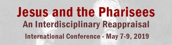 Jesus e os fariseus - Uma reavaliação interdisciplinar  - Conferência Internacional - 7 a 9 de maio de 2019