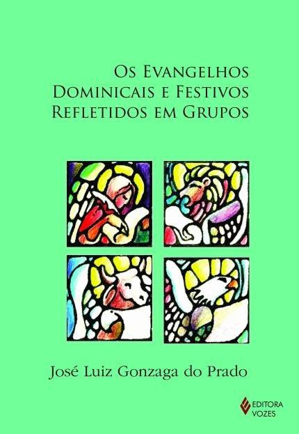 GONZAGA DO PRADO, J. L. Os evangelhos dominicais e festivos refletidos em grupos. Petrópolis: Vozes, 2017, 512 p.