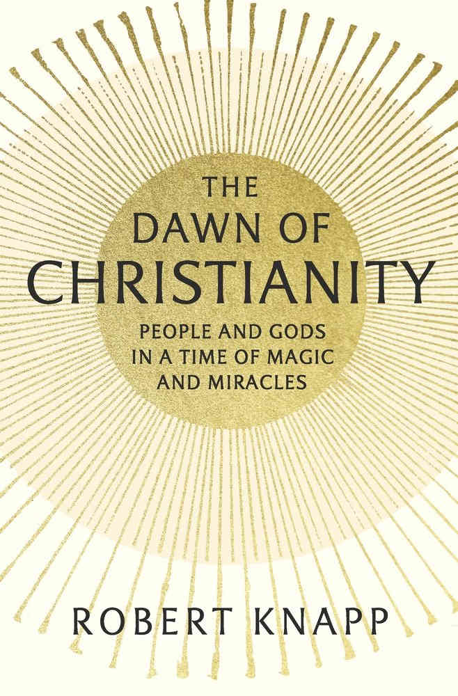KNAPP, R. The Dawn of Christianity: People and Gods in a Time of Magic and Miracles. Cambridge, MA: Harvard University Press, 2017, XVI + 303 p.