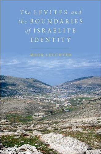 LEUCHTER, M. The Levites and the Boundaries of Israelite Identity. Oxford: Oxford University Press, 2017, xiv + 306 p.