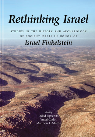 LIPSCHITS, O. ; GADOT, Y. ; ADAMS, M. (eds.) Rethinking Israel: Studies in the History and Archaeology of Ancient Israel in Honor of Israel Finkelstein. Winona Lake, IN: Eisenbrauns, 2017