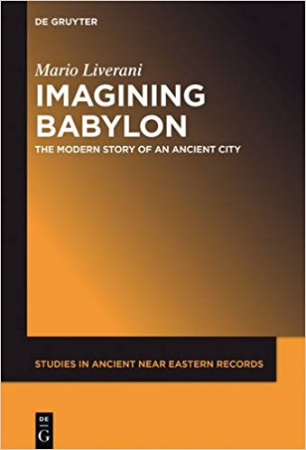 LIVERANI, M. Imagining Babylon: The Modern Story of an Ancient City. Berlin: Walter de Gruyter, 2016, 488 p.