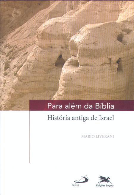 LIVERANI, M. Para além da Bíblia: História antiga de Israel. São Paulo: Loyola/Paulus, 2008.