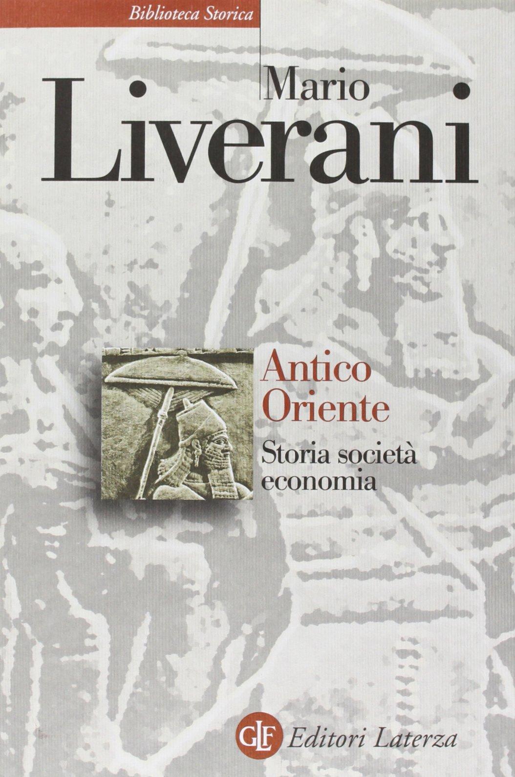 LIVERANI, M. Antico Oriente: Storia, società, economia. 4. ed. Bari: Laterza, 2011, 899 p.