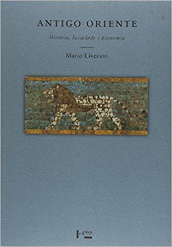 LIVERANI, M. Antigo Oriente: História, Sociedade e Economia. São Paulo: EDUSP, 2016, 832 p.