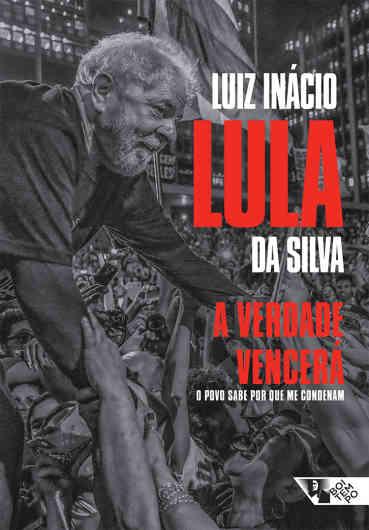 Luiz Inácio LULA da Silva, A verdade vencerá: O povo sabe por que me condenam. São Paulo: Boitempo, 2018, 216 p.