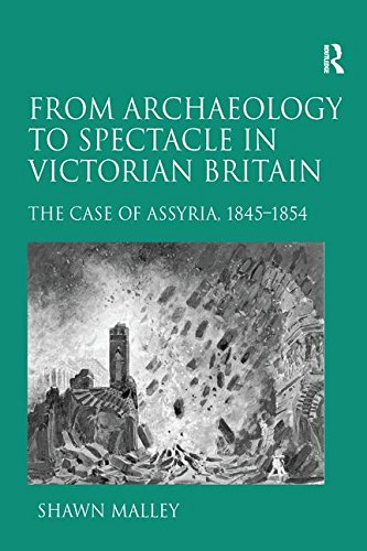 MALLEY, S. From Archaeology to Spectacle in Victorian Britain: The Case of Assyria, 1845-1854. Abingdon: Routledge, 2016, 220 p.