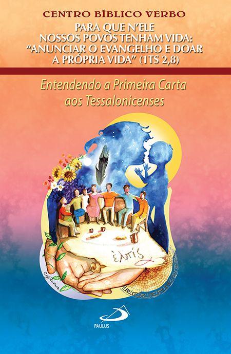 """CENTRO BÍBLICO VERBO Para que N'Ele nossos Povos tenham vida: """"Anunciar o Evangelho e doar a própria vida"""" (1Ts 2,8). São Paulo: Paulus, 2017, 136 p."""