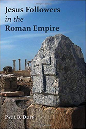 DUFF, P. B. Jesus Followers in the Roman Empire. Grand Rapids, MI: Eerdmans, 2017, 275 p.