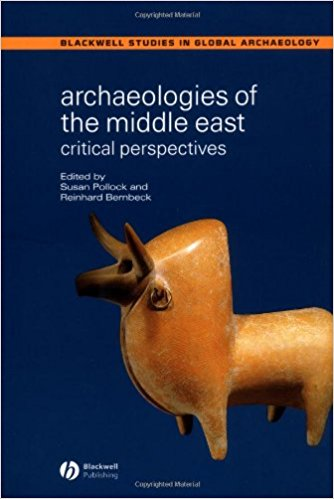 POLLOCK, S.; BERBECK, R.  (eds.) Archaeologies of the Middle East: Critical Perspectives. Hoboken, NJ: Wiley-Blackwell, 2005, 384 p.