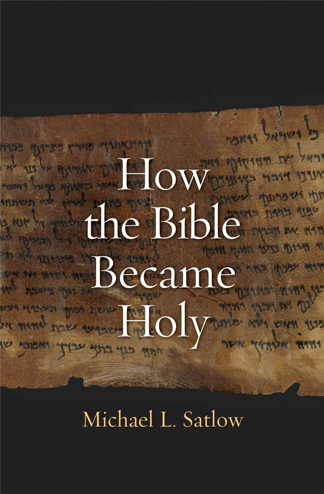 SATLOW, M. How the Bible Became Holy. New Haven: Yale University Press, 2014, 416 p.