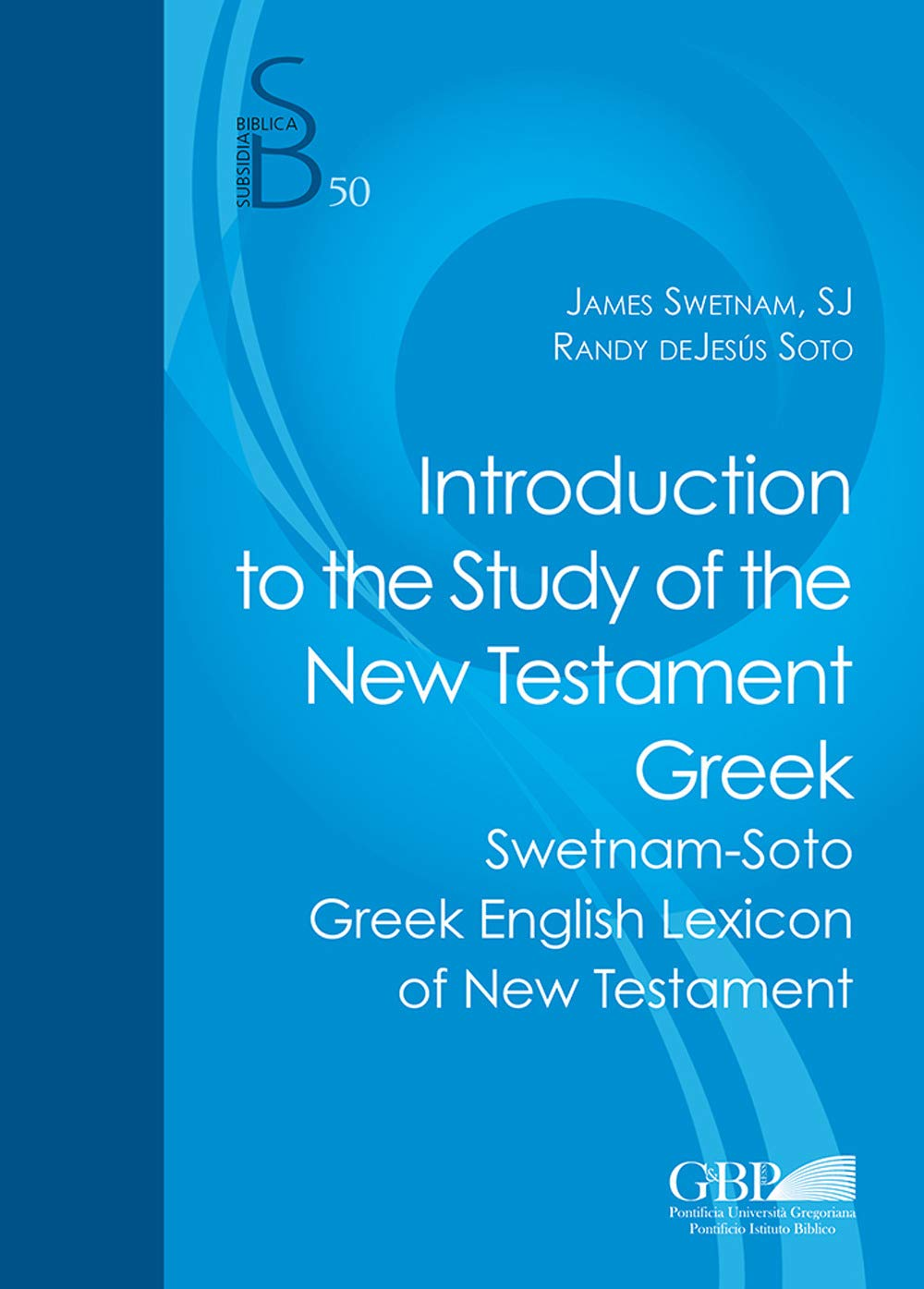SWETNAM, J. ; DEJESÚS SOTO, R. Introduction to the Study of the New Testament Greek - Greek English Lexicon of New Testament. Rome: Gregorian & Biblical Press, 2019, 224 p.