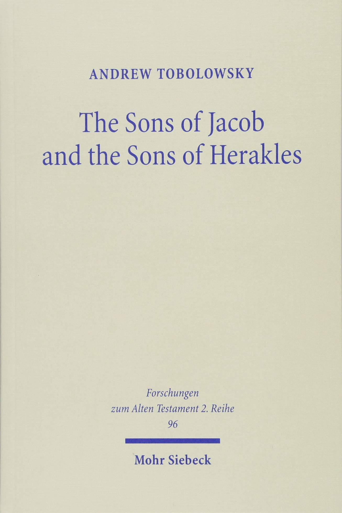 TOBOLOWSKY, A. The Sons of Jacob and the Sons of Herakles: The History of the Tribal System and the Organization of Biblical Identity. Tübingen: Mohr Siebeck, 2017, 283 p.