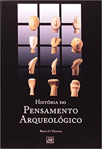 TRIGGER, B. G. História do pensamento arqueológico. 2. ed. São Paulo: Odysseus, 2011, 630 p.